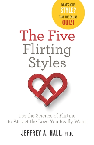 Los cinco estilos de coqueteo: utilice la ciencia del coqueteo para atraer el amor que usted desea realmente