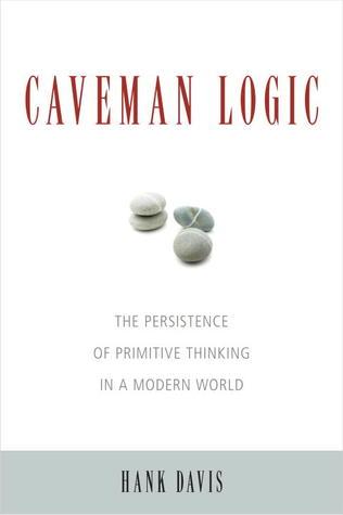Lógica de los cavernícolas: La persistencia del pensamiento primitivo en un mundo moderno