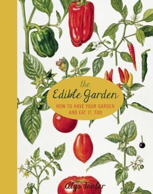El jardín comestible: Cómo tener su jardín y comerlo, también