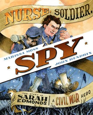 Enfermera, Soldado, Espía: La historia de Sarah Edmonds, un héroe de la Guerra Civil