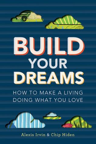 Construye tus sueños: Cómo hacer una vida haciendo lo que amas