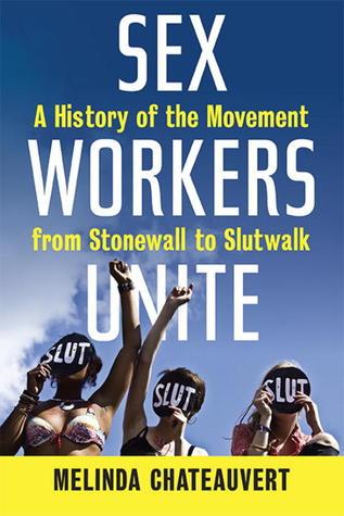 Trabajadores sexuales se unen: una historia del movimiento de Stonewall a SlutWalk