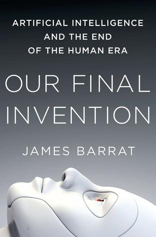 Nuestra Invención Final: Inteligencia Artificial y el Fin de la Era Humana