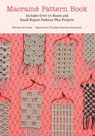 Macrame Pattern Book: incluye más de 70 nudos y pequeños patrones de repetición más proyectos