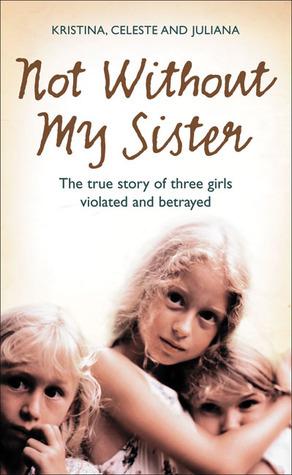 No sin mi hermana: La historia verdadera de tres muchachas violadas y traicionadas por los que confiaron