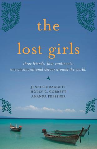 Las chicas perdidas: Tres amigos. Cuatro continentes. Un desvío no convencional alrededor del mundo.
