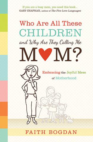 ¿Quiénes son todos estos niños y por qué me llaman mamá ?: Abrazando el alegre lío de la maternidad