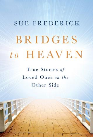 Puentes al cielo: historias verdaderas de seres queridos en el otro lado