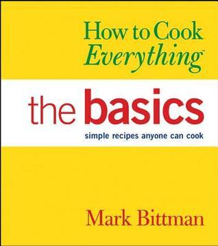 Cómo cocinar todo: los fundamentos: recetas simples que cualquiera puede cocinar