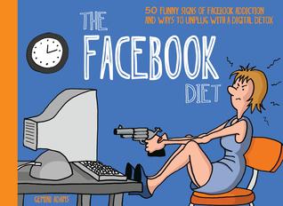 La dieta de Facebook: 50 señales divertidas de la adicción de Facebook y formas de desenchufar con un desintoxicación digital