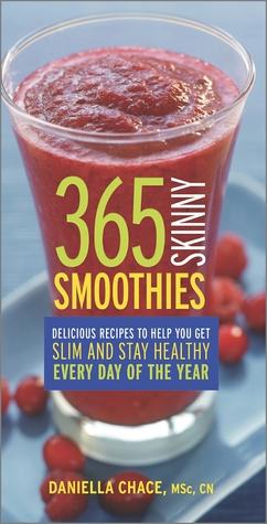 365 Skinny Smoothies: deliciosas recetas para ayudarle a adelgazar y mantenerse saludable cada día del año