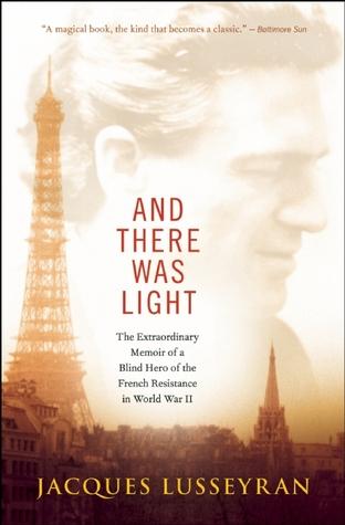 Y Hubo Luz: La Extraordinaria Memoria de un Ciego Héroe de la Resistencia Francesa en la Segunda Guerra Mundial