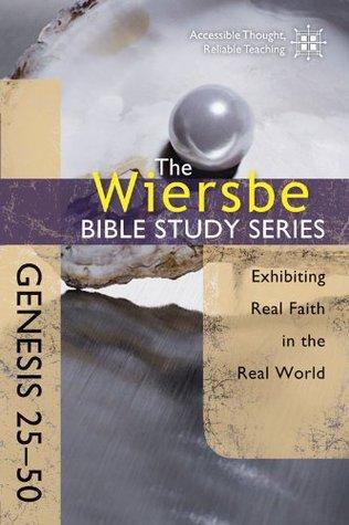 La Serie de Estudio Bíblico de Wiersbe: Génesis 25-50: Exponiendo la Real Fe en el Mundo Real