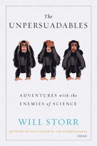 The Unpersuadables: Aventuras con los enemigos de la ciencia