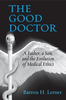 El buen doctor: un padre, un hijo, y la evolución de la ética médica