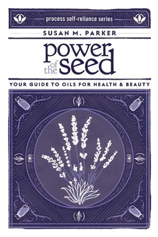 Poder de la semilla: Su guía de aceites para la salud y belleza (Proceso de autosuficiencia)