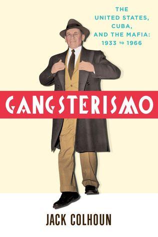 Gangsterismo: Estados Unidos, Cuba y la mafia, 1933 a 1966