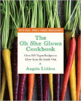 The Oh She Glows Cookbook: Más de 100 recetas Veganas para brillar de adentro hacia afuera