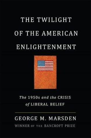 El Crepúsculo de la Ilustración Americana: La década de 1950 y la crisis de la creencia liberal