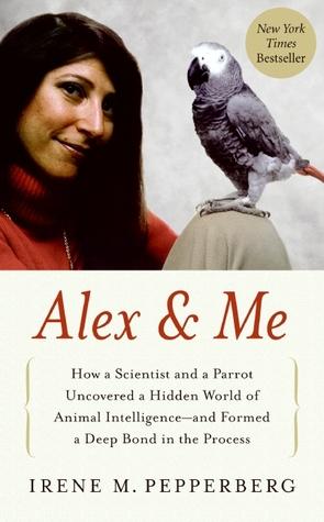 Alex & Me: Cómo un científico y un loro descubrieron un mundo oculto de la inteligencia animal y formaron un vínculo profundo en el proceso