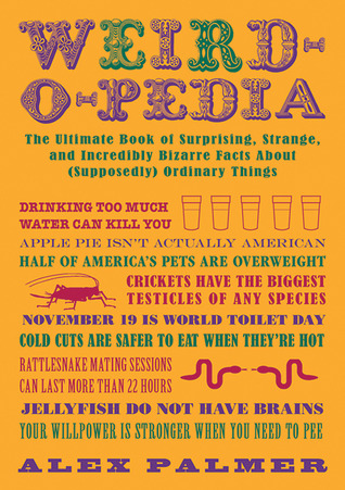 Weird-o-pedia: El último libro de hechos sorprendentes, extraños e increíblemente extraños sobre (supuestamente) cosas ordinarias