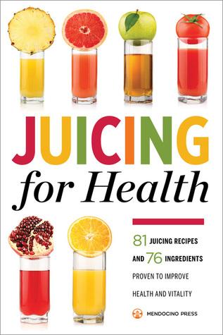 Jugo para la salud: 81 recetas de jugo y 76 ingredientes probados para mejorar la salud y la vitalidad