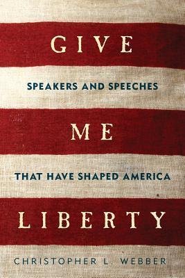 Give Me Liberty: Oradores y discursos que han dado forma a América