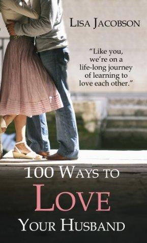 100 maneras de amar a su marido: un viaje de toda la vida de aprender a amar