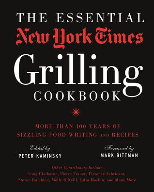 The Essential New York Times libro de cocina a la parrilla: más de 100 años de escritura de alimentos chisporroteo y recetas