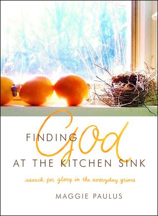 Encontrar a Dios en el fregadero de la cocina: Buscar la gloria en la suciedad cotidiana