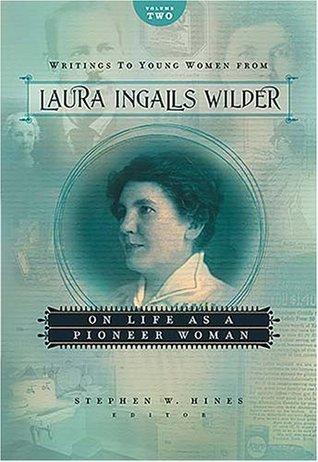 Escritos a mujeres jóvenes de Laura Ingalls Wilder: Sobre la vida como una mujer pionera