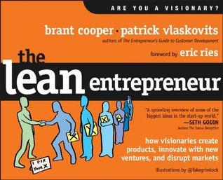 The Lean Entrepreneur: Cómo los visionarios crean productos, innovan con nuevos emprendimientos e interrumpen los mercados