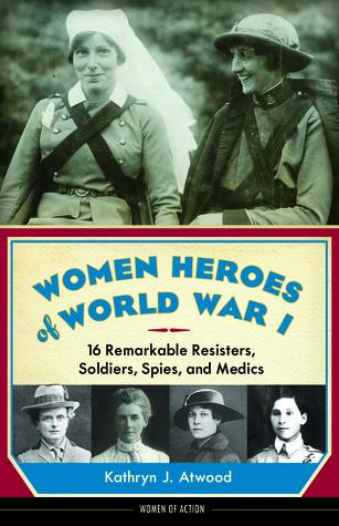 Mujeres Héroes de la Primera Guerra Mundial: 16 Resistores Notables, Soldados, Espías y Médicos
