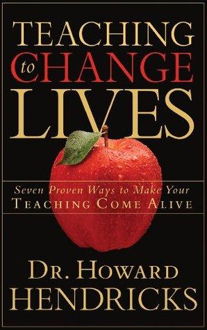 Enseñanza para cambiar vidas: Siete maneras probadas de hacer su enseñanza vienen vivo