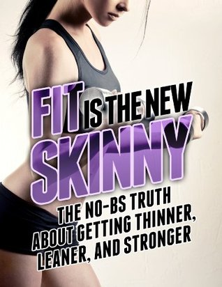 Fit es el nuevo flaco: la verdad No-BS acerca de cómo obtener más delgado, más delgado y más fuerte (el músculo de construcción, obtener Lean, y mantenga la serie saludable)
