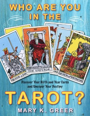 ¿Quién es usted en el Tarot ?: Descubra sus tarjetas del nacimiento y del año y descubra su destino