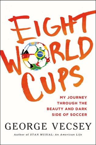 Ocho copas del mundo: mi viaje a través de la belleza y el lado oscuro del fútbol