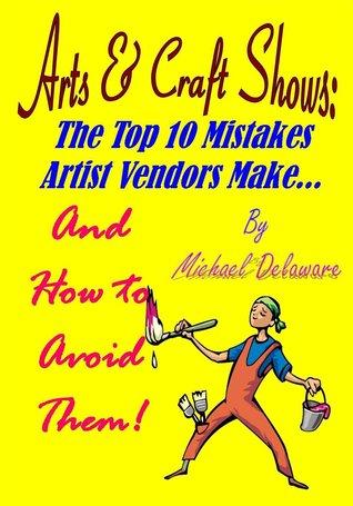 Espectáculos de Artes y Oficios: Los 10 mejores artistas que los vendedores de los errores hacen ... y cómo evitarlos!