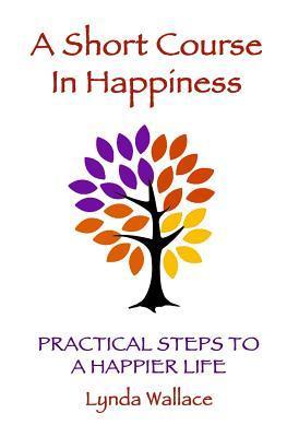 Un curso corto en la felicidad: Pasos prácticos para una vida más feliz