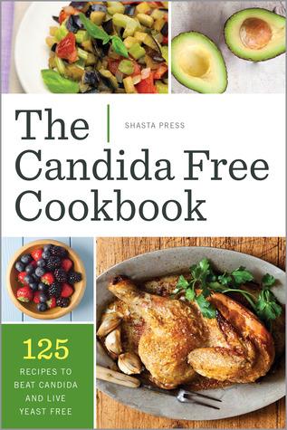 Libro de cocina libre de Candida: 125 recetas para batir la cándida y la levadura viva libre