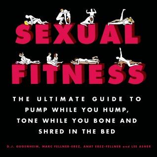 Aptitud sexual: La guía definitiva para bombear mientras que usted Hump, tono mientras que usted hueso y triturar en la cama