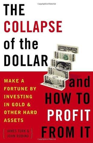 El colapso del dólar y cómo beneficiarse de él: Hacer una fortuna mediante la inversión en oro y otros activos duros