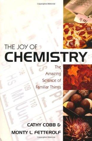 La alegría de la química: La ciencia asombrosa de cosas familiares
