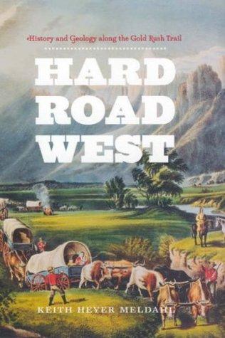 Hard Road West: historia y geología a lo largo del camino de la fiebre del oro