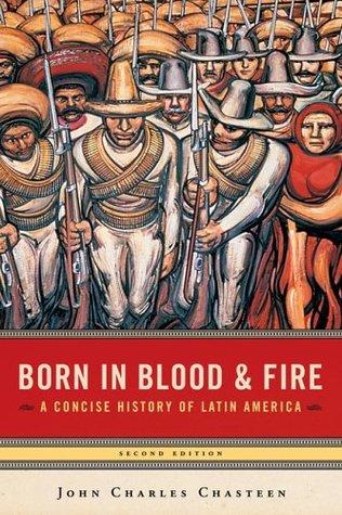 Nacido en sangre y fuego: una historia concisa de América Latina