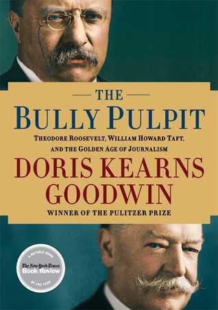 The Bully Pulpit: Theodore Roosevelt, Guillermo Howard Taft, y la edad de oro del periodismo