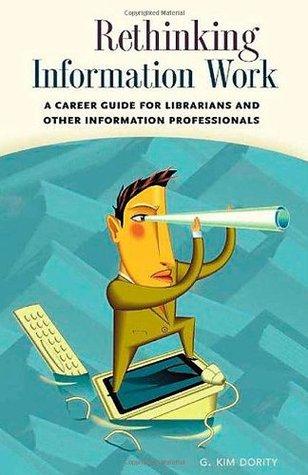 Repensar el trabajo de información: una guía de carrera para bibliotecarios y otros profesionales de la información