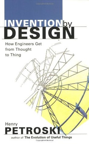 La invención por el diseño: cómo los ingenieros consiguen de pensamiento a la cosa