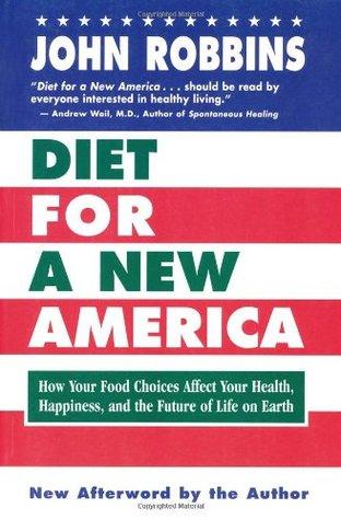 Dieta para una Nueva América: Cómo sus opciones alimentarias afectan su salud, felicidad y el futuro de la vida en la Tierra