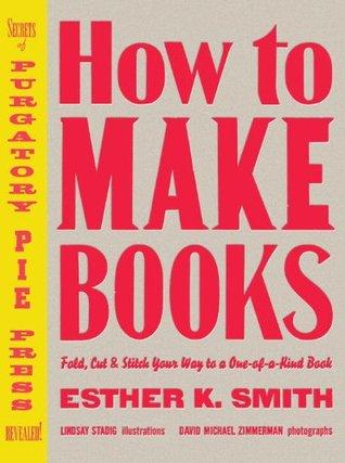 Cómo hacer libros: Doblar, cortar y coser su camino a un libro único en su clase